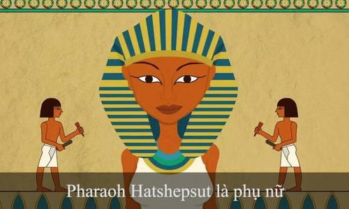 Bí ẩn về nữ Pharaoh quyền lực nhất Ai Cập cổ đại