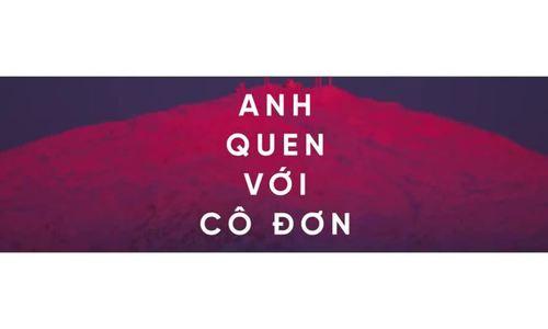 Quang Anh hát 'Anh quen với cô đơn' (MV dạng lời)