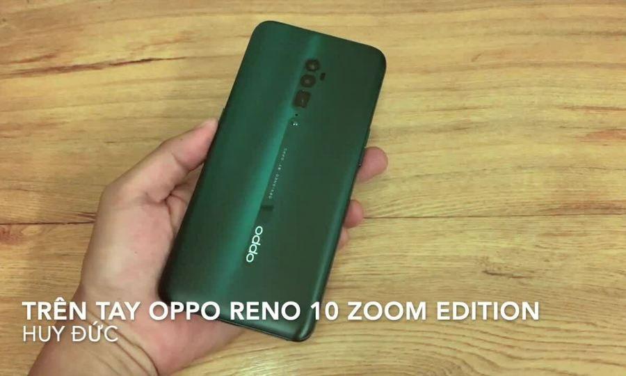 Trên tay Oppo Reno 10x Zoom Edition