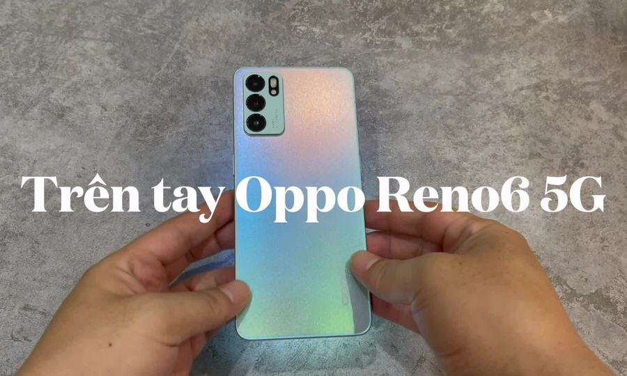 Trên tay Oppo Reno6 5G
