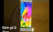 Đánh giá nhanh smartphone Q Glam