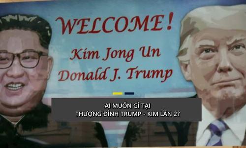 Mục tiêu của các bên tại hội nghị thượng đỉnh Trump - Kim lần hai